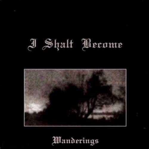 I Shalt Become - Wanderings (Re-Release) (2006)