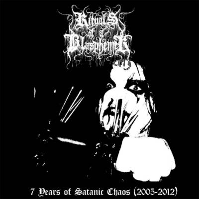 Rituals Of A Blasphemer - 7 Years Of Satanic Chaos (2005-2012) (Compilation) (2014)